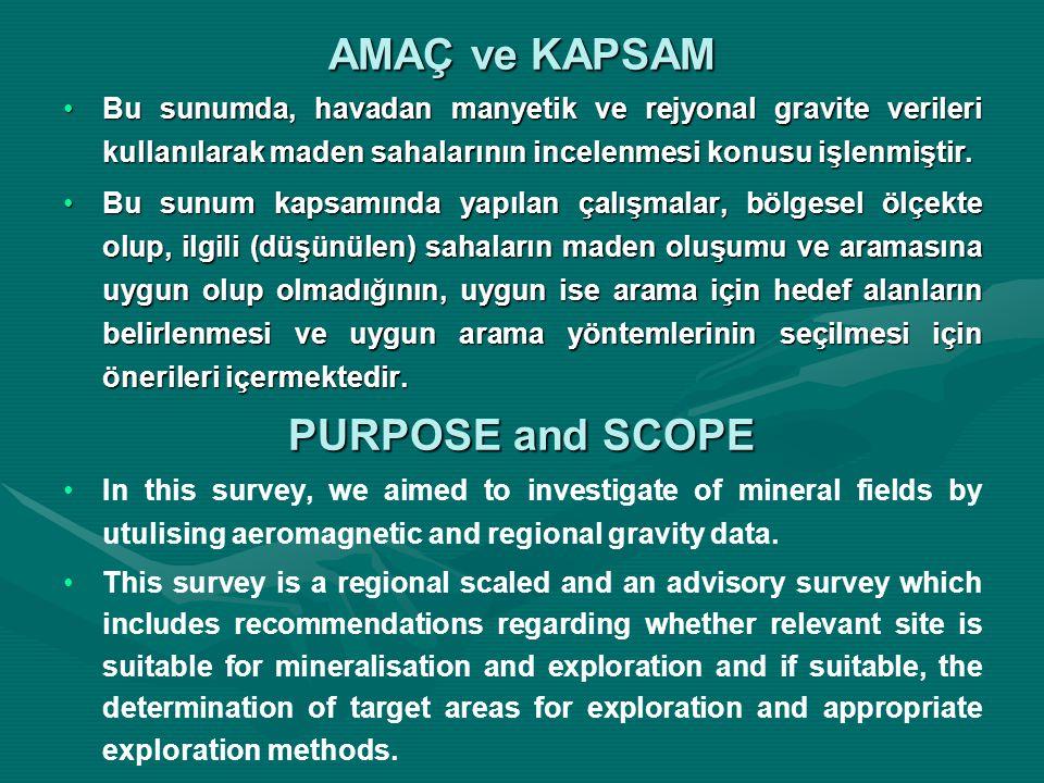 AMAÇ ve KAPSAM Bu sunumda, havadan manyetik ve rejyonal gravite verileri kullanılarak maden sahalarının incelenmesi konusu işlenmiştir.Bu sunumda, havadan manyetik ve rejyonal gravite verileri kullanılarak maden sahalarının incelenmesi konusu işlenmiştir.