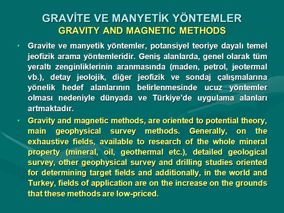 GRAVİTE VE MANYETİK YÖNTEMLER GRAVITY AND MAGNETIC METHODS Gravite ve manyetik yöntemler, potansiyel teoriye dayalı temel jeofizik arama yöntemleridir
