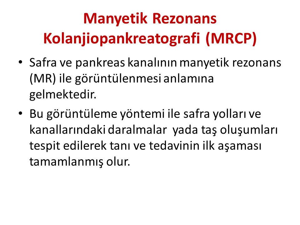 Manyetik Rezonans Kolanjiopankreatografi (MRCP) Safra ve pankreas kanalının manyetik rezonans (MR) ile görüntülenmesi anlamına gelmektedir. Bu görüntü