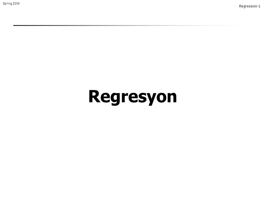 Regression-1 Spring 2006 Regresyon