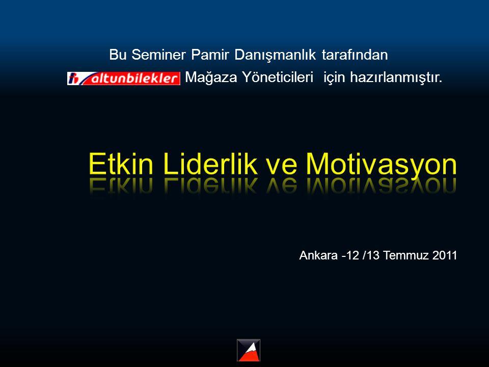 Bu Seminer Pamir Danışmanlık tarafından Mağaza Yöneticileri için hazırlanmıştır. Ankara -12 /13 Temmuz 2011