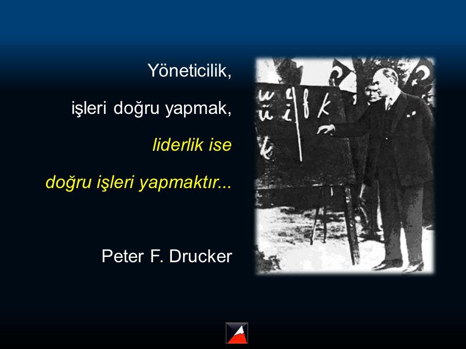 Yöneticilik, işleri doğru yapmak, liderlik ise doğru işleri yapmaktır... Peter F. Drucker