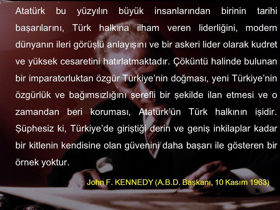 Atatürk bu yüzyılın büyük insanlarından birinin tarihi başarılarını, Türk halkına ilham veren liderliğini, modern dünyanın ileri görüşlü anlayışını ve