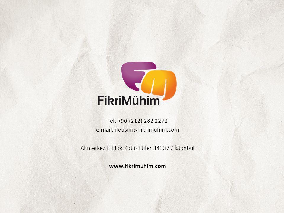 Tel: +90 (212) 282 2272 e-mail: iletisim@fikrimuhim.com Akmerkez E Blok Kat 6 Etiler 34337 / İstanbul www.fikrimuhim.com