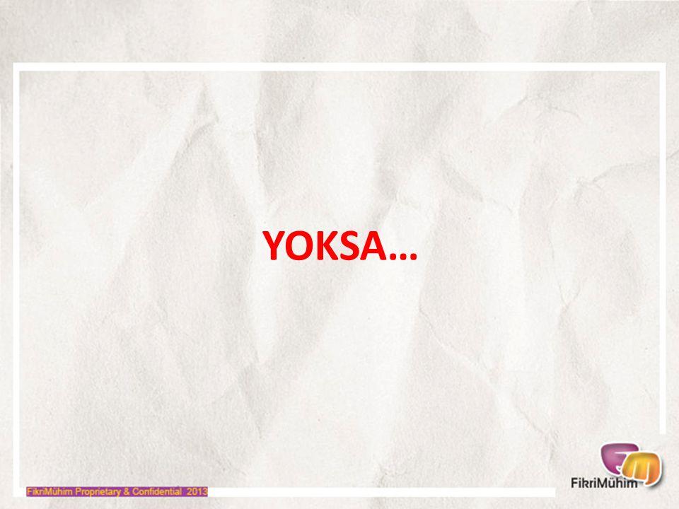 YOKSA…