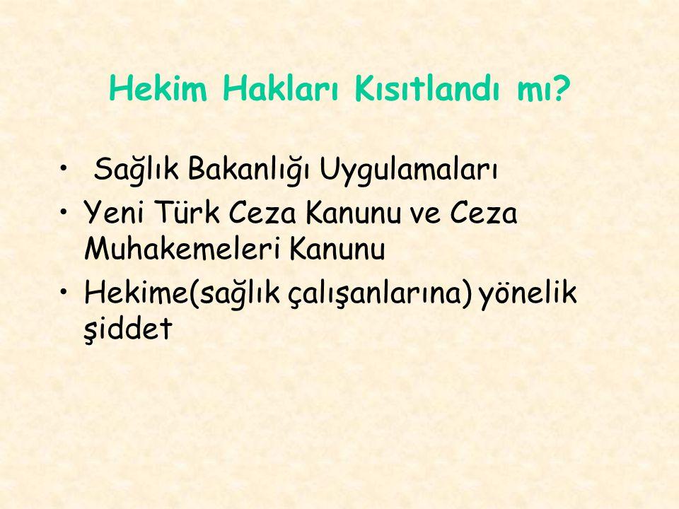 Hekim Hakları Kısıtlandı mı? Sağlık Bakanlığı Uygulamaları Yeni Türk Ceza Kanunu ve Ceza Muhakemeleri Kanunu Hekime(sağlık çalışanlarına) yönelik şidd