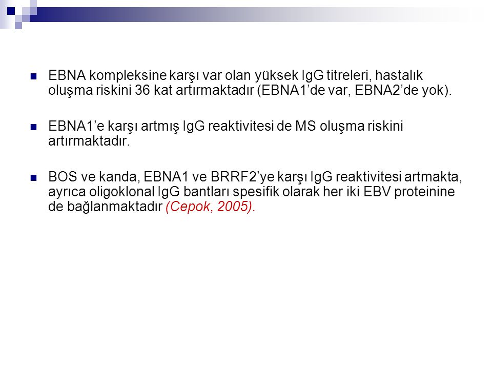 EBNA kompleksine karşı var olan yüksek IgG titreleri, hastalık oluşma riskini 36 kat artırmaktadır (EBNA1'de var, EBNA2'de yok).