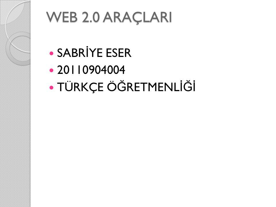 WEB 2.0 ARAÇLARI SABR İ YE ESER 20110904004 TÜRKÇE Ö Ğ RETMENL İĞİ