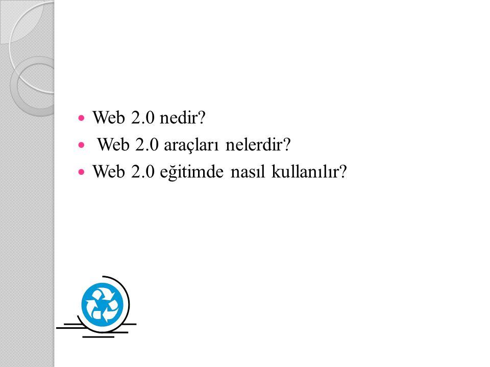 Web 2.0 nedir? Web 2.0 araçları nelerdir? Web 2.0 eğitimde nasıl kullanılır?