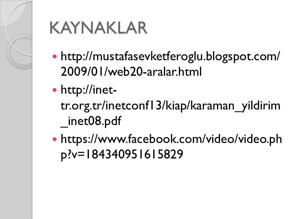 KAYNAKLAR http://mustafasevketferoglu.blogspot.com/ 2009/01/web20-aralar.html http://inet- tr.org.tr/inetconf13/kiap/karaman_yildirim _inet08.pdf http