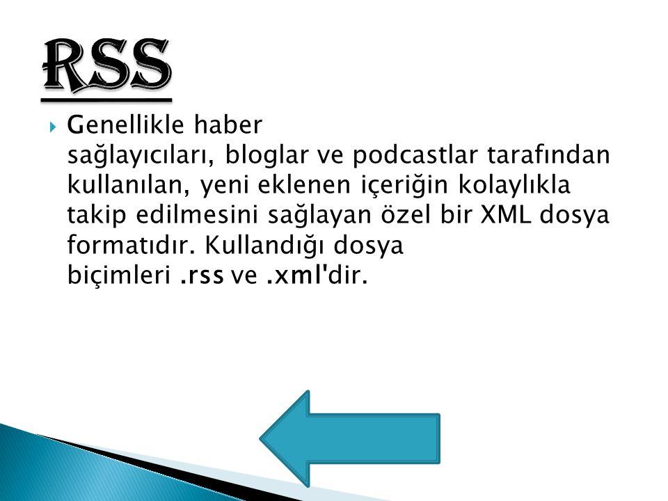  Genellikle haber sağlayıcıları, bloglar ve podcastlar tarafından kullanılan, yeni eklenen içeriğin kolaylıkla takip edilmesini sağlayan özel bir XML