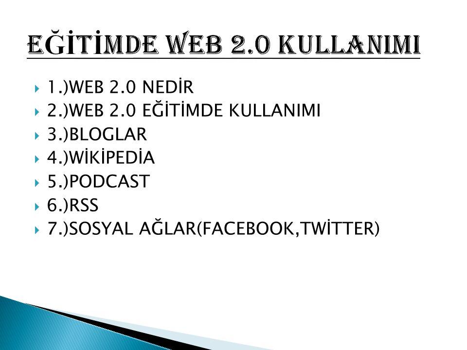  1.)WEB 2.0 NEDİR  2.)WEB 2.0 EĞİTİMDE KULLANIMI  3.)BLOGLAR  4.)WİKİPEDİA  5.)PODCAST  6.)RSS  7.)SOSYAL AĞLAR(FACEBOOK,TWİTTER)