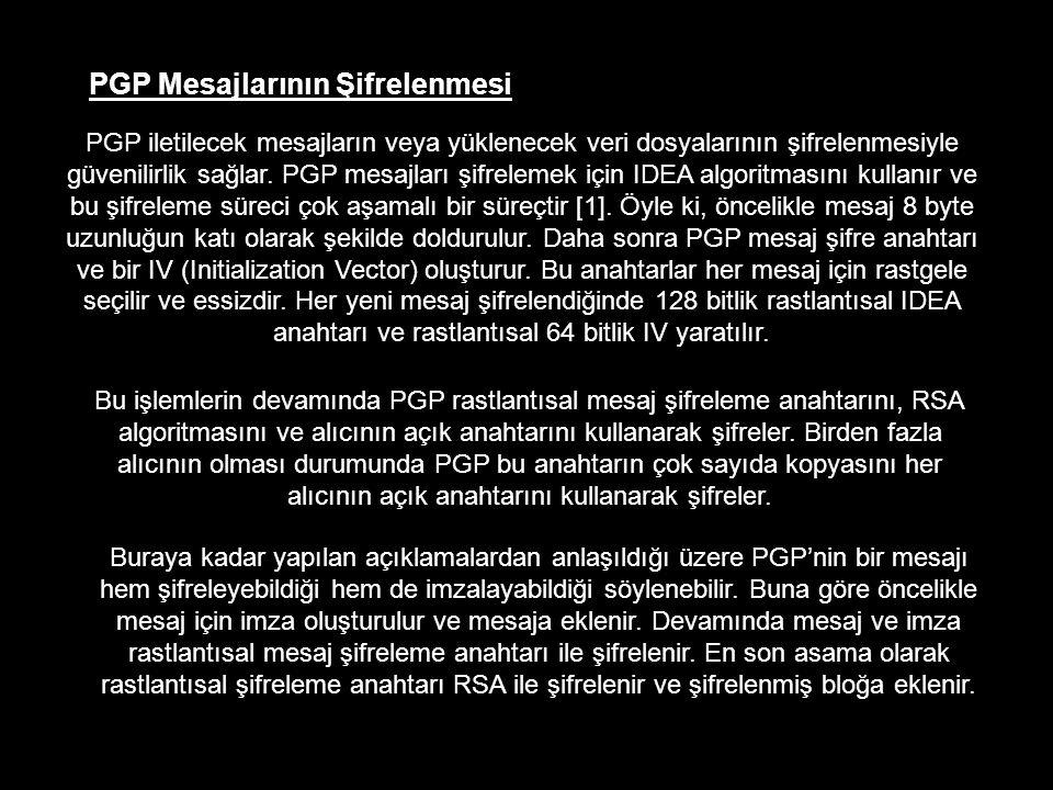 PGP Mesajlarının Şifrelenmesi PGP iletilecek mesajların veya yüklenecek veri dosyalarının şifrelenmesiyle güvenilirlik sağlar. PGP mesajları şifreleme