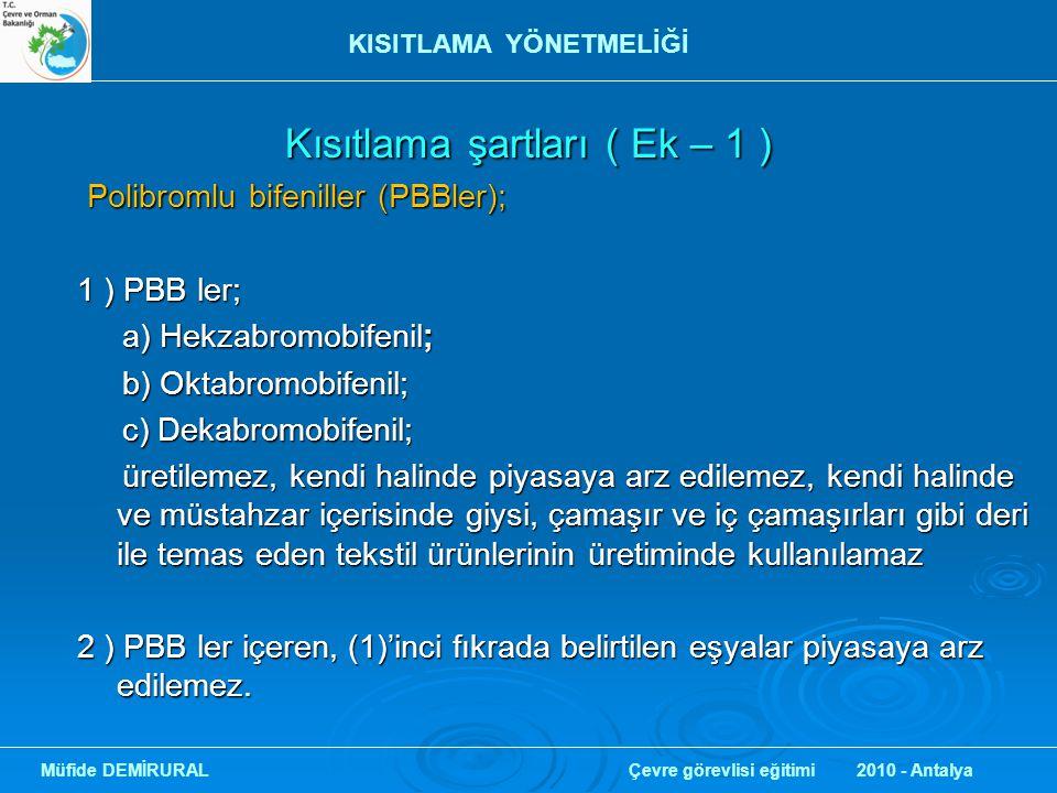 Kısıtlama şartları ( Ek – 1 ) Kısıtlama şartları ( Ek – 1 ) Polibromlu bifeniller (PBBler); Polibromlu bifeniller (PBBler); 1 ) PBB ler; a) Hekzabromo