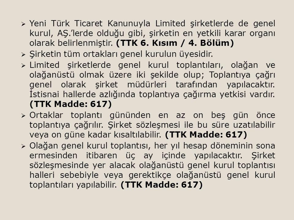  Yeni Türk Ticaret Kanunuyla Limited şirketlerde de genel kurul, AŞ.'lerde olduğu gibi, şirketin en yetkili karar organı olarak belirlenmiştir.
