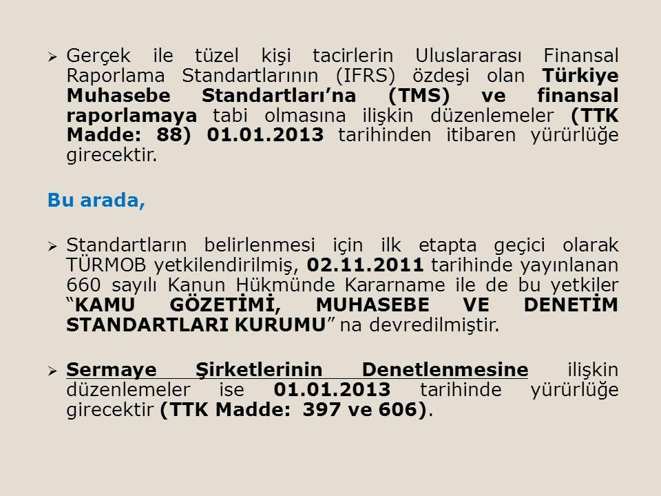  Gerçek ile tüzel kişi tacirlerin Uluslararası Finansal Raporlama Standartlarının (IFRS) özdeşi olan Türkiye Muhasebe Standartları'na (TMS) ve finansal raporlamaya tabi olmasına ilişkin düzenlemeler (TTK Madde: 88) 01.01.2013 tarihinden itibaren yürürlüğe girecektir.