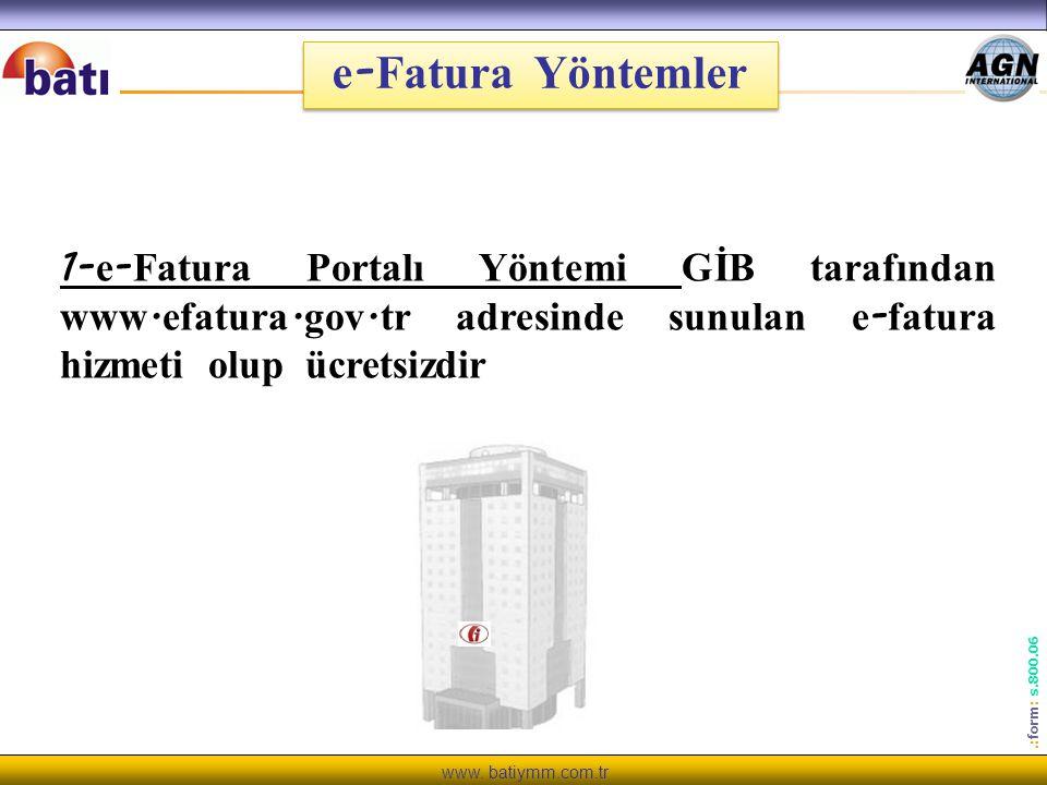 www. batiymm.com.tr.: form : s.800.06 e - Fatura Yöntemler 1- e - Fatura Portalı Yöntemi GİB tarafından www. efatura. gov. tr adresinde sunulan e - fa