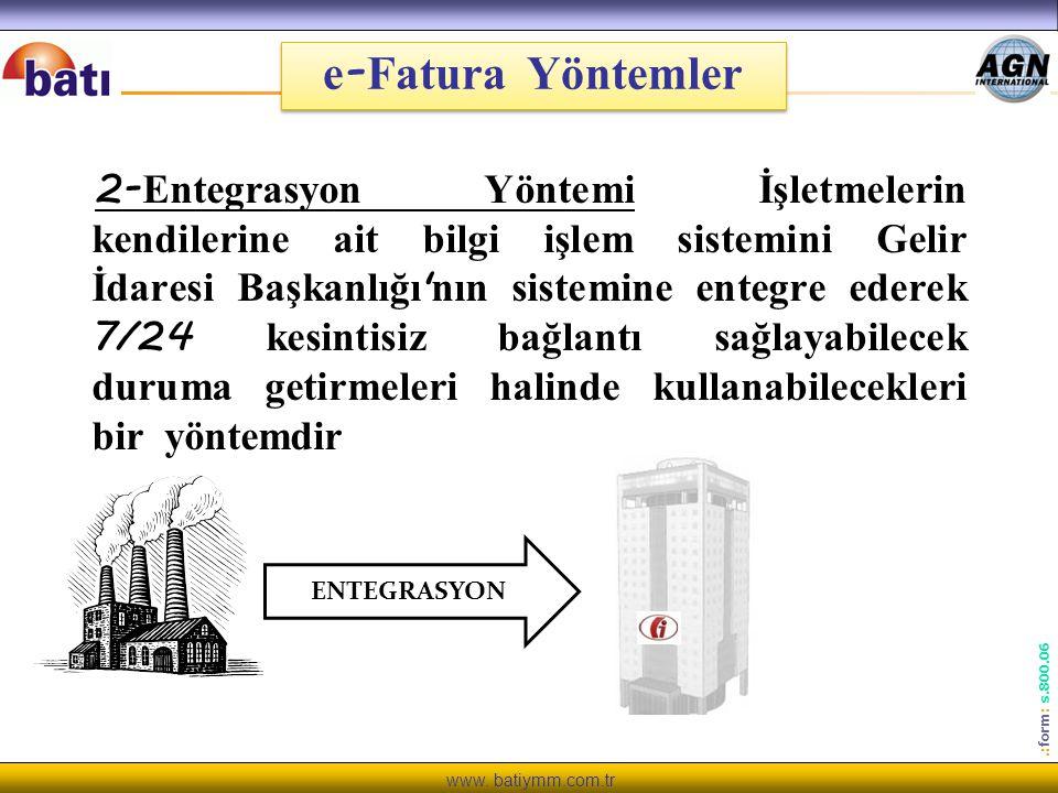 www. batiymm.com.tr.: form : s.800.06 e - Fatura Yöntemler 2- Entegrasyon Yöntemi İşletmelerin kendilerine ait bilgi işlem sistemini Gelir İdaresi Baş