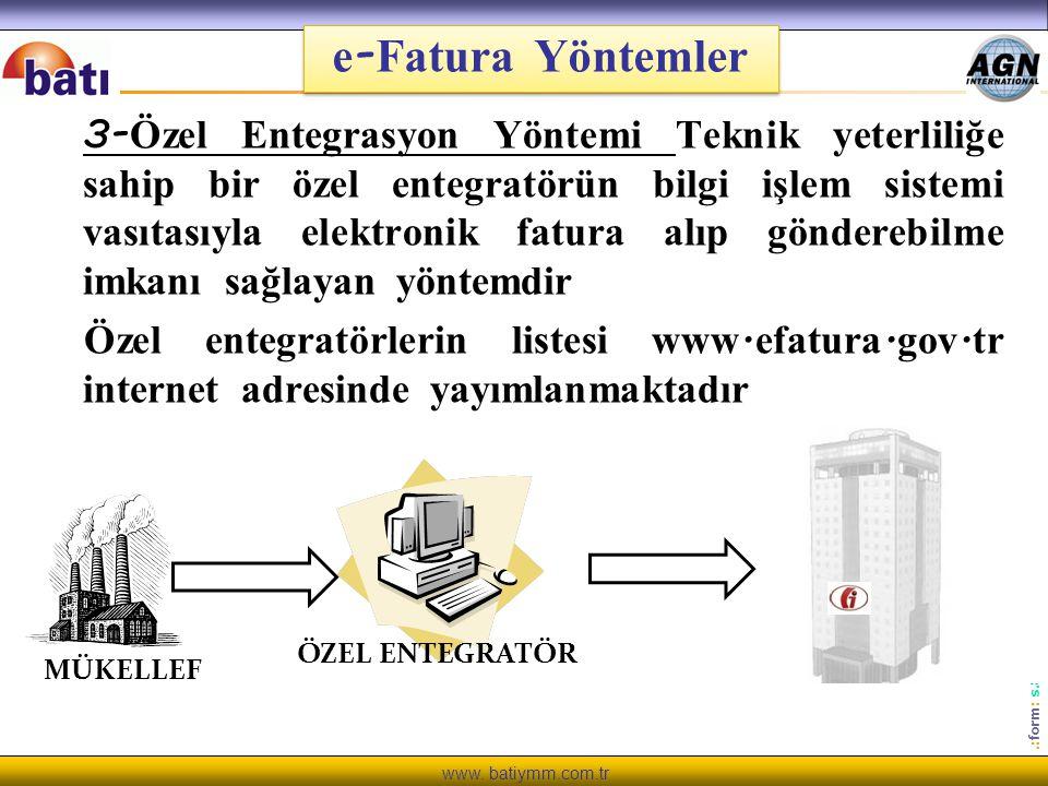 www. batiymm.com.tr.: form : s.800.06 e - Fatura Yöntemler 3- Özel Entegrasyon Yöntemi Teknik yeterliliğe sahip bir özel entegratörün bilgi işlem sist