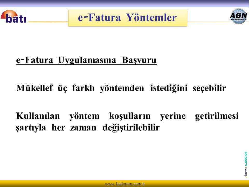 www. batiymm.com.tr.: form : s.800.06 e - Fatura Yöntemler e - Fatura Uygulamasına Başvuru Mükellef üç farklı yöntemden istediğini seçebilir Kullanıla