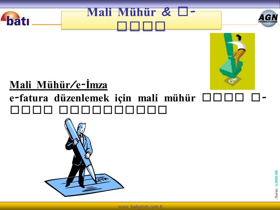 www. batiymm.com.tr.: form : s.800.06 Mali Mühür & e - imza Mali Mühür / e - İmza e - fatura düzenlemek için mali mühür veya e - imza gereklidir