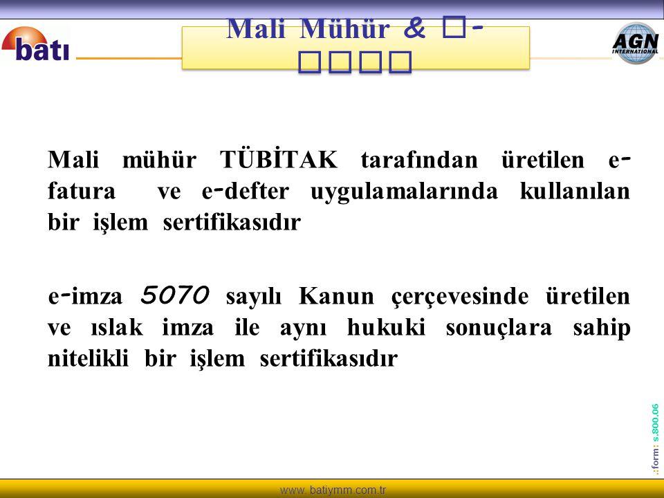 www. batiymm.com.tr.: form : s.800.06 Mali Mühür & e - imza Mali mühür TÜBİTAK tarafından üretilen e - fatura ve e - defter uygulamalarında kullanılan