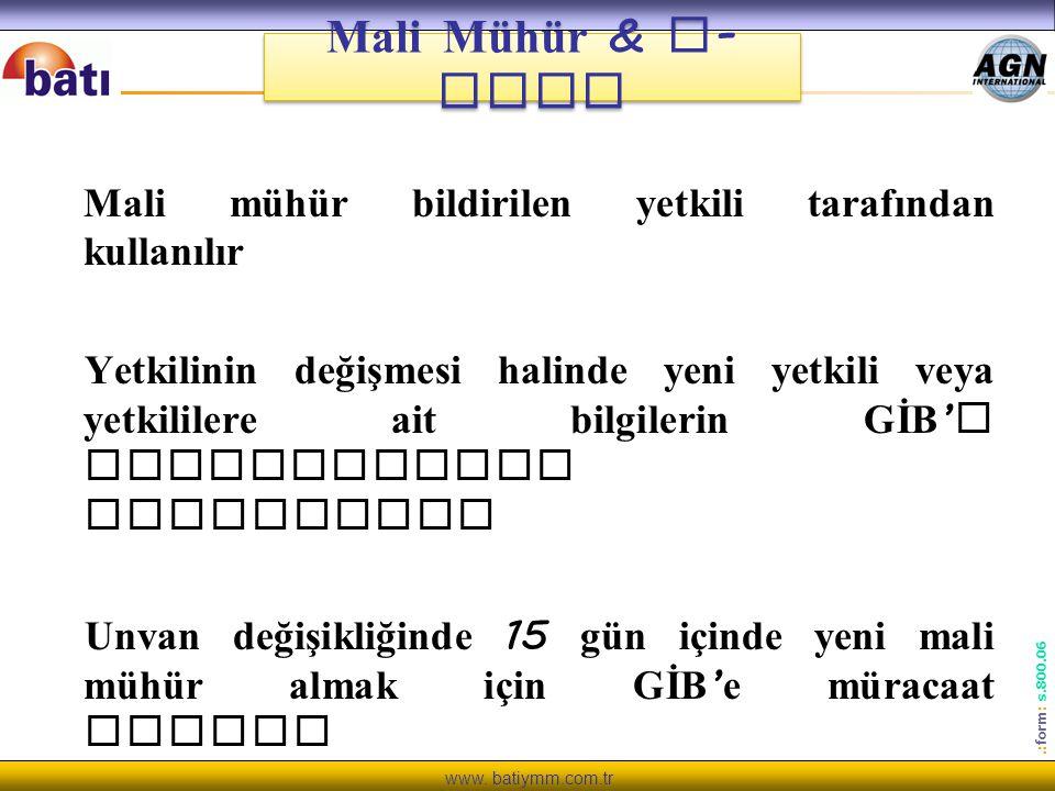 www. batiymm.com.tr.: form : s.800.06 Mali mühür bildirilen yetkili tarafından kullanılır Yetkilinin değişmesi halinde yeni yetkili veya yetkililere a