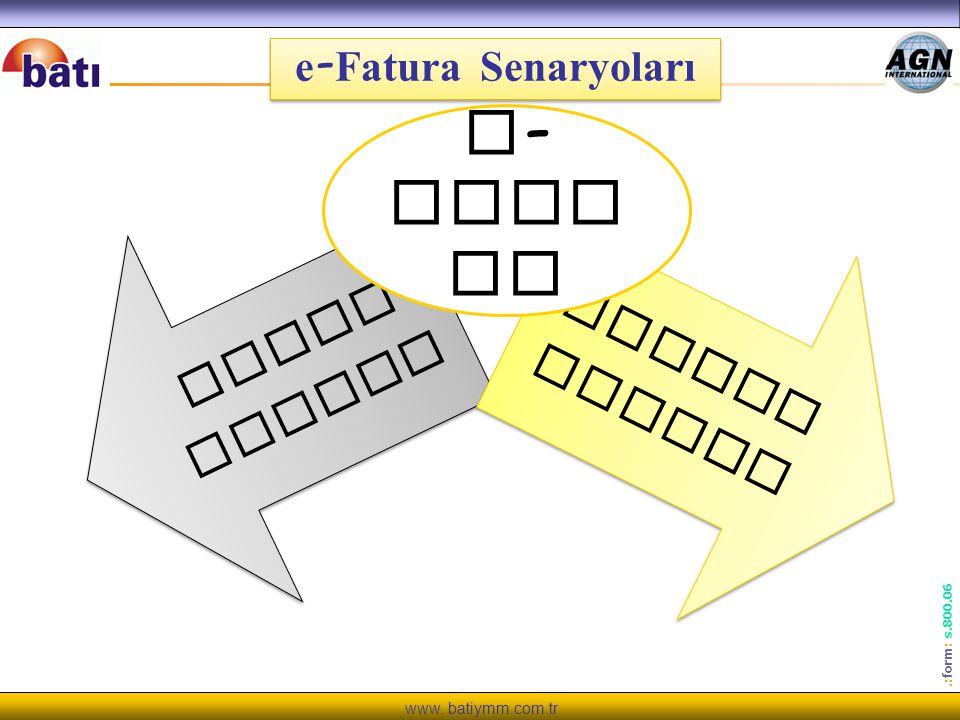 www. batiymm.com.tr.: form : s.800.06 Temel Fatura Ticari Fatura e - fatu ra e - Fatura Senaryoları