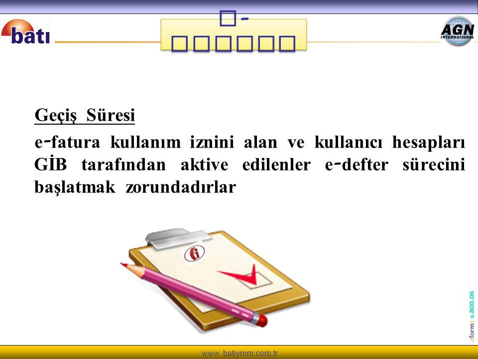 www. batiymm.com.tr Geçiş Süresi e - fatura kullanım iznini alan ve kullanıcı hesapları GİB tarafından aktive edilenler e - defter sürecini başlatmak