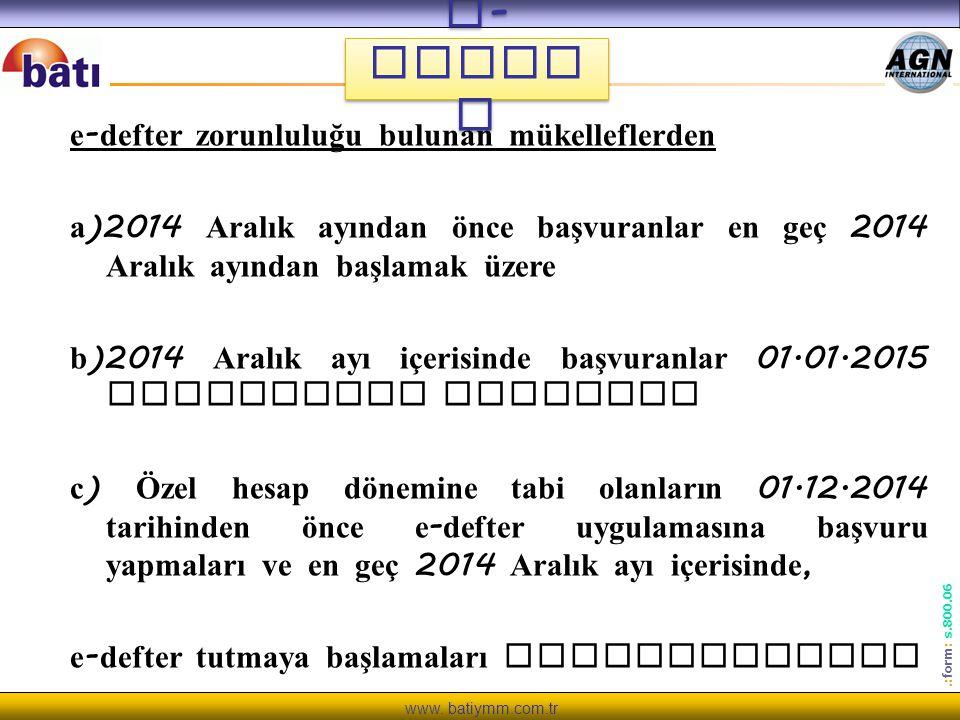 www. batiymm.com.tr.: form : s.800.06 e - Defte r e - defter zorunluluğu bulunan mükelleflerden a )2014 Aralık ayından önce başvuranlar en geç 2014 Ar