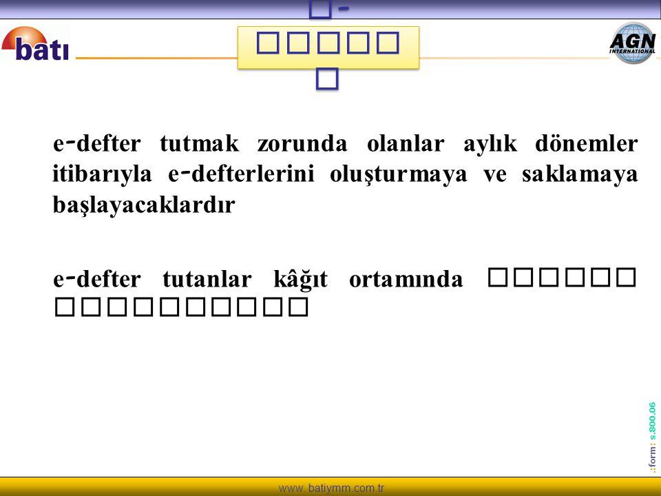 www. batiymm.com.tr.: form : s.800.06 e - Defte r e - defter tutmak zorunda olanlar aylık dönemler itibarıyla e - defterlerini oluşturmaya ve saklamay