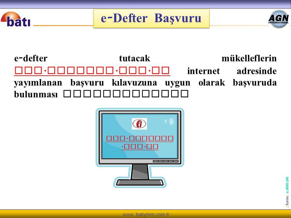 www. batiymm.com.tr.: form : s.800.06 e - Defter Başvuru e - defter tutacak mükelleflerin www. edefter. gov. tr internet adresinde yayımlanan başvuru