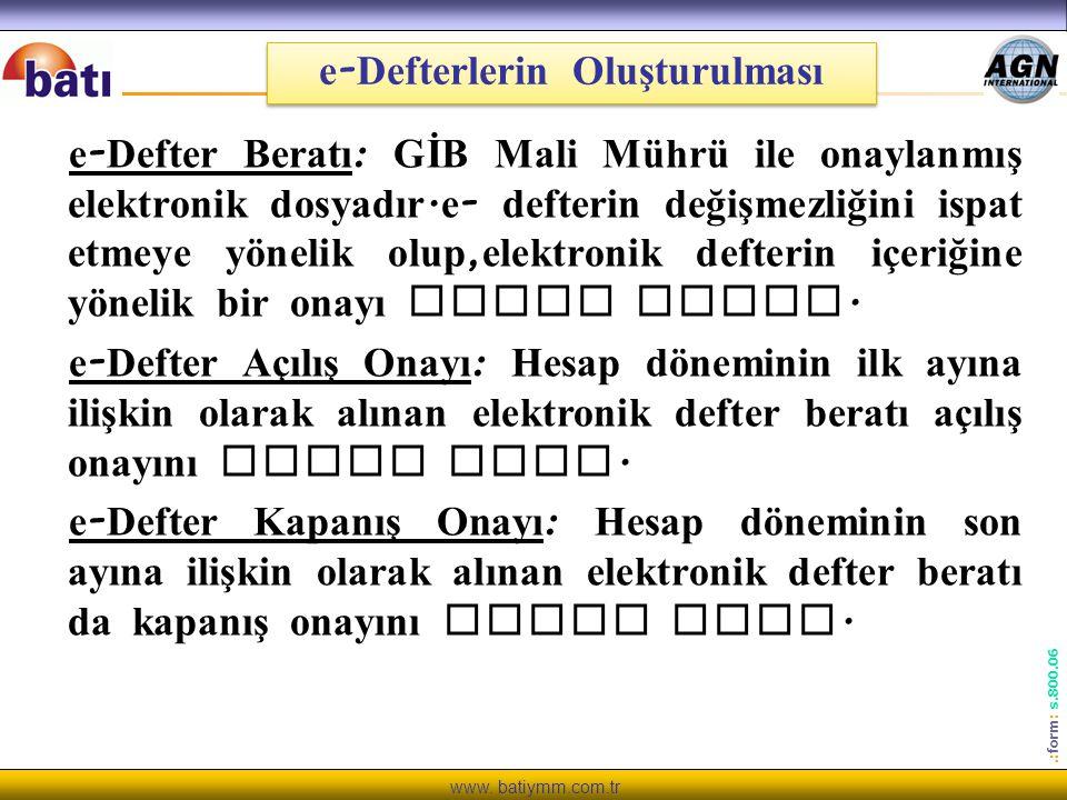 www. batiymm.com.tr.: form : s.800.06 e - Defterlerin Oluşturulması e - Defter Beratı : GİB Mali Mührü ile onaylanmış elektronik dosyadır. e - defteri