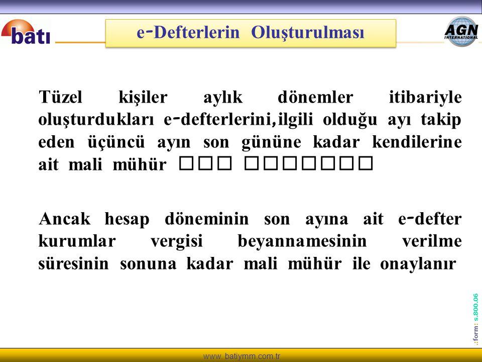 www. batiymm.com.tr.: form : s.800.06 Tüzel kişiler aylık dönemler itibariyle oluşturdukları e - defterlerini, ilgili olduğu ayı takip eden üçüncü ayı