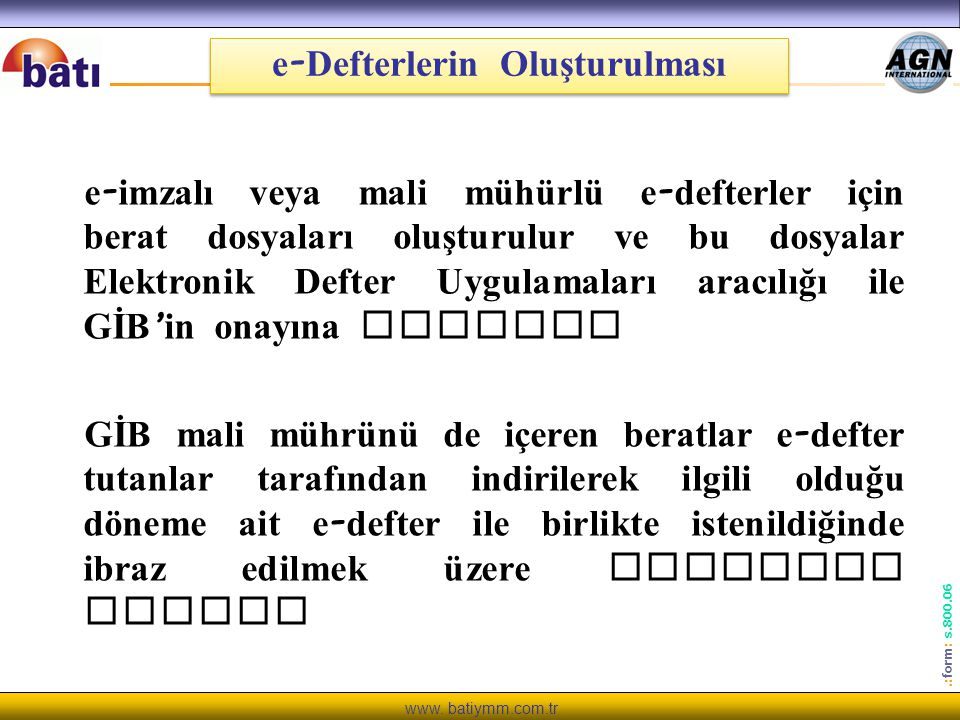 www. batiymm.com.tr.: form : s.800.06 e - Defterlerin Oluşturulması e - imzalı veya mali mühürlü e - defterler için berat dosyaları oluşturulur ve bu