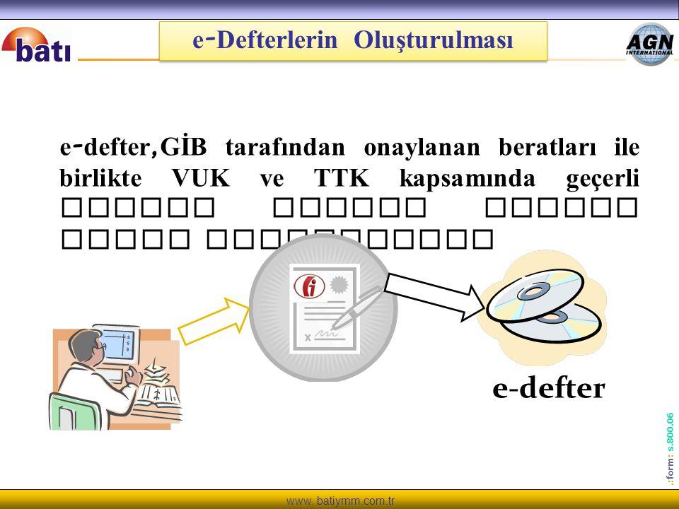 www. batiymm.com.tr.: form : s.800.06 e - Defterlerin Oluşturulması e - defter, GİB tarafından onaylanan beratları ile birlikte VUK ve TTK kapsamında