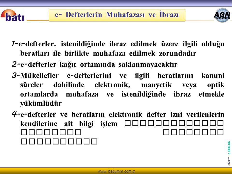www. batiymm.com.tr.: form : s.800.06 e - Defterlerin Muhafazası ve İbrazı 1- e - defterler, istenildiğinde ibraz edilmek üzere ilgili olduğu beratlar