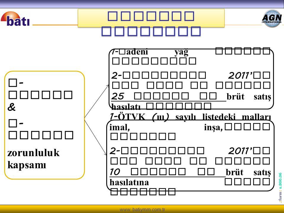 www. batiymm.com.tr.: form : s.800.06 Kapsama Girenler e - fatura & e - defter zorunluluk kapsamı 1- M adeni yağ lisans sahipleri 2- Bunlardan 2011' d