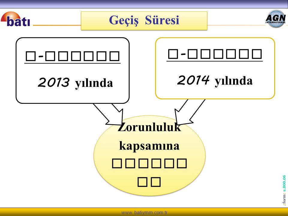 www. batiymm.com.tr.: form : s.800.06 Geçiş Süresi Zorunluluk kapsamına girenl er e - fatura 2013 yılında e - defter 2014 yılında