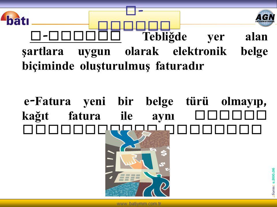 www. batiymm.com.tr.: form : s.800.06 e - Fatura e - Fatura Tebliğde yer alan şartlara uygun olarak elektronik belge biçiminde oluşturulmuş faturadır