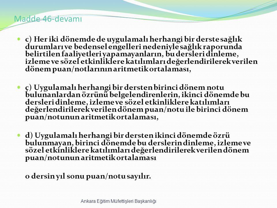 Madde 46-devamı c) Her iki dönemde de uygulamalı herhangi bir derste sağlık durumları ve bedensel engelleri nedeniyle sağlık raporunda belirtilen faal