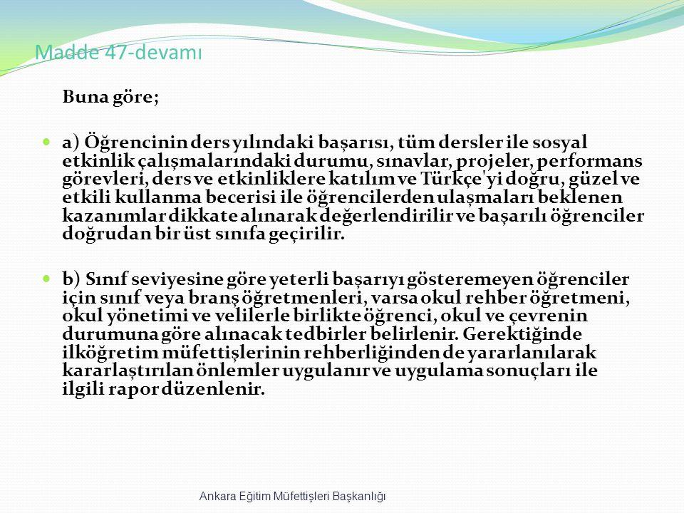 Madde 47-devamı Buna göre; a) Öğrencinin ders yılındaki başarısı, tüm dersler ile sosyal etkinlik çalışmalarındaki durumu, sınavlar, projeler, perform
