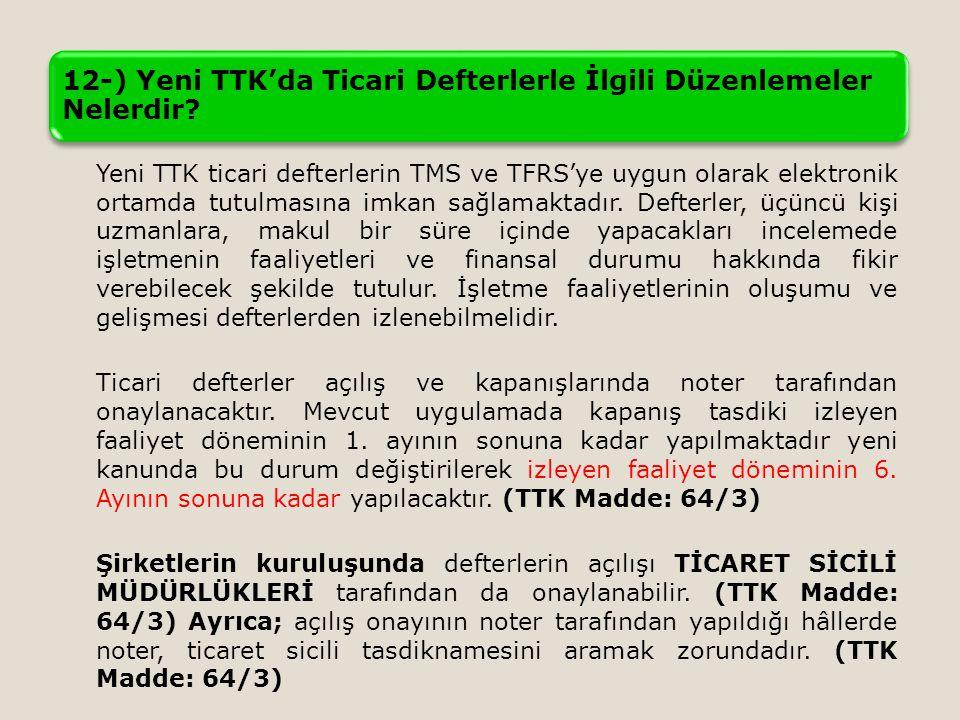12-) Yeni TTK'da Ticari Defterlerle İlgili Düzenlemeler Nelerdir? Yeni TTK ticari defterlerin TMS ve TFRS'ye uygun olarak elektronik ortamda tutulması