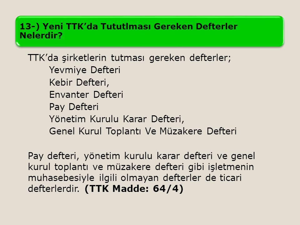 TTK'da şirketlerin tutması gereken defterler; Yevmiye Defteri Kebir Defteri, Envanter Defteri Pay Defteri Yönetim Kurulu Karar Defteri, Genel Kurul To