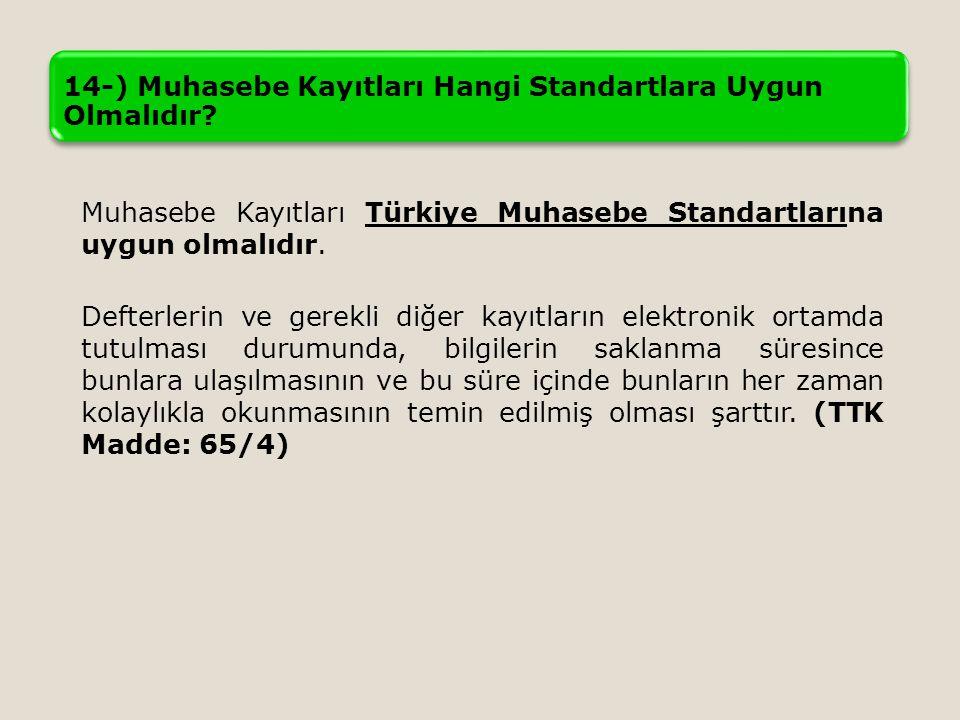 14-) Muhasebe Kayıtları Hangi Standartlara Uygun Olmalıdır? Muhasebe Kayıtları Türkiye Muhasebe Standartlarına uygun olmalıdır. Defterlerin ve gerekli