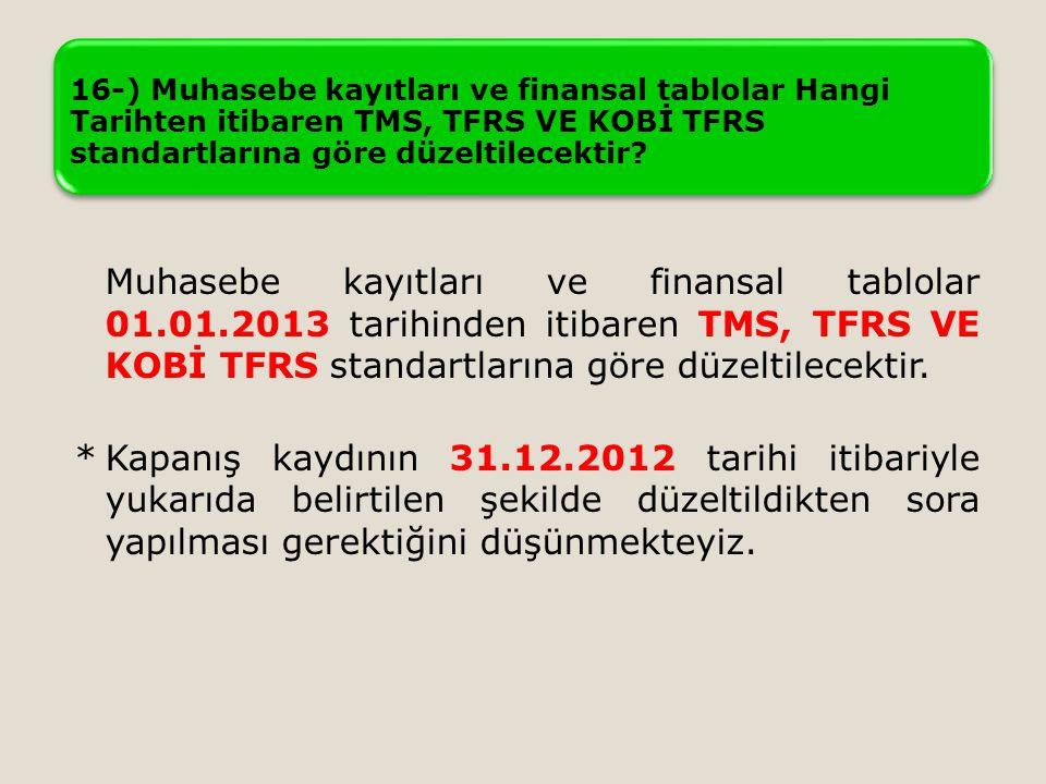 16-) Muhasebe kayıtları ve finansal tablolar Hangi Tarihten itibaren TMS, TFRS VE KOBİ TFRS standartlarına göre düzeltilecektir? Muhasebe kayıtları ve