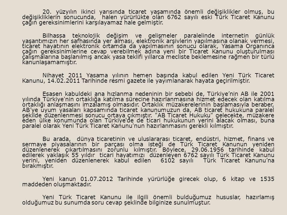 20. yüzyılın ikinci yarısında ticaret yaşamında önemli değişiklikler olmuş, bu değişikliklerin sonucunda, halen yürürlükte olan 6762 sayılı eski Türk