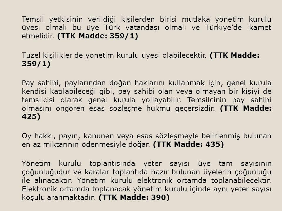 Temsil yetkisinin verildiği kişilerden birisi mutlaka yönetim kurulu üyesi olmalı bu üye Türk vatandaşı olmalı ve Türkiye'de ikamet etmelidir. (TTK Ma