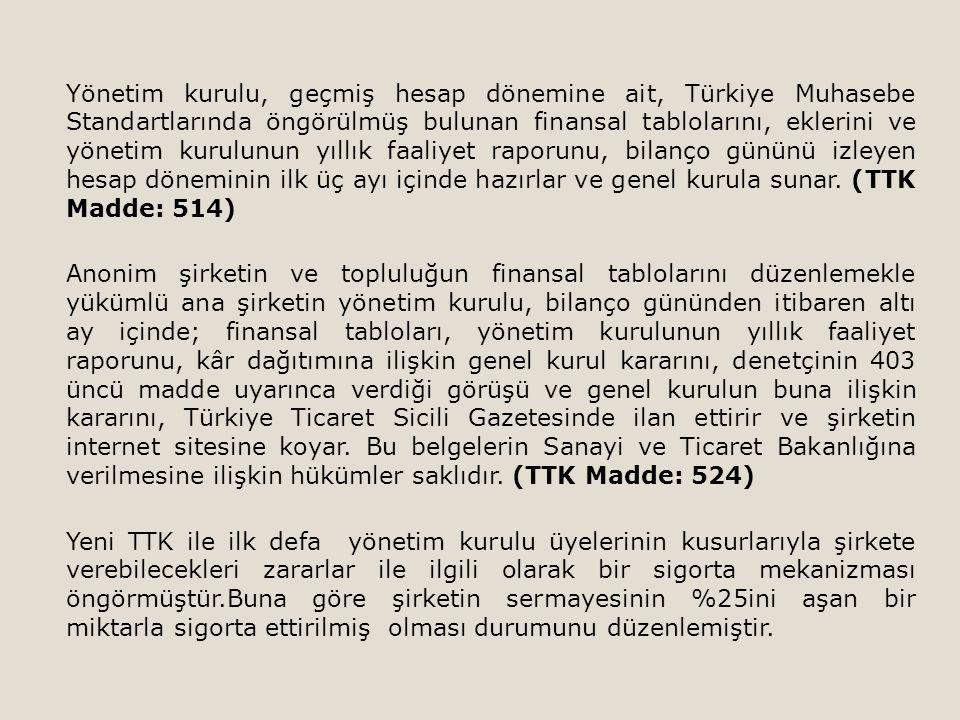 Yönetim kurulu, geçmiş hesap dönemine ait, Türkiye Muhasebe Standartlarında öngörülmüş bulunan finansal tablolarını, eklerini ve yönetim kurulunun yıl