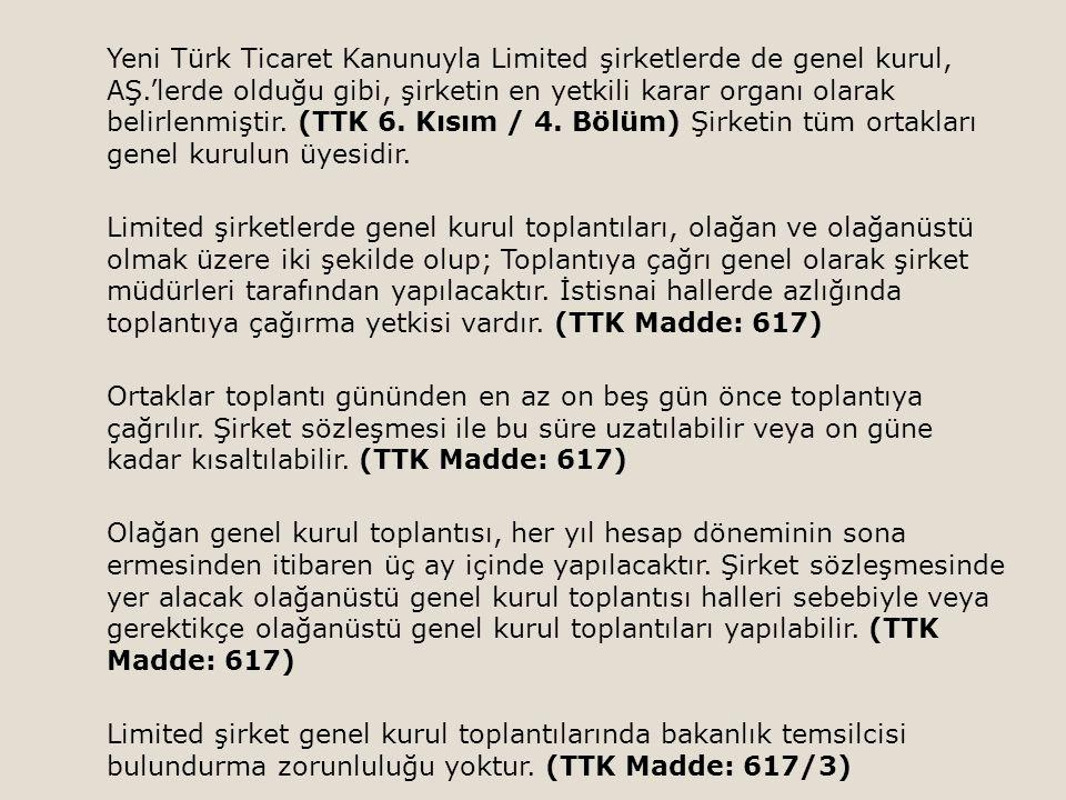 Yeni Türk Ticaret Kanunuyla Limited şirketlerde de genel kurul, AŞ.'lerde olduğu gibi, şirketin en yetkili karar organı olarak belirlenmiştir. (TTK 6.